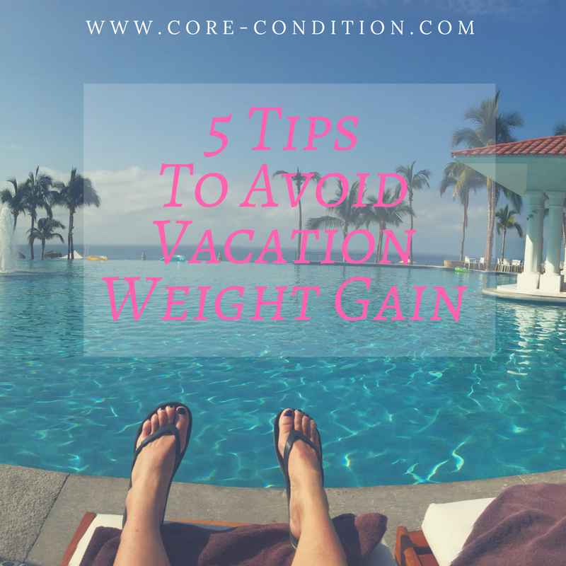 5 Tips To Avoid Vacation Weight Gain