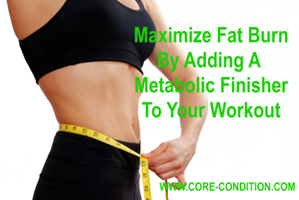 Maximize Fat Burn By Adding a Metabolic Finisher to your Workout