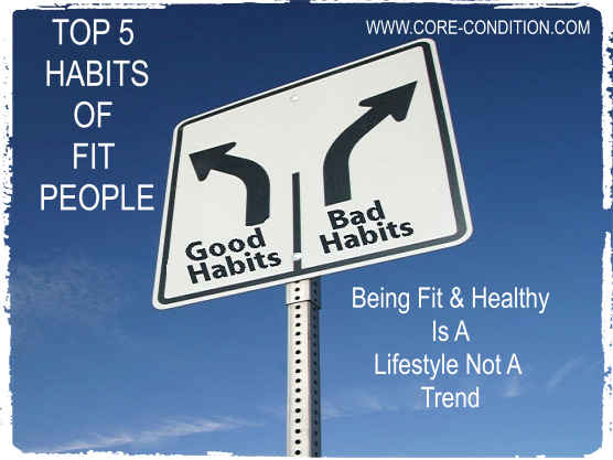 Top 5 Habits of Fit People – Being Fit & Healthy is a Lifestyle
