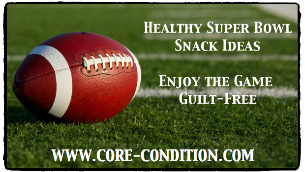 Healthy Super bowl Snack Ideas – Enjoy The Game Guilt-Free