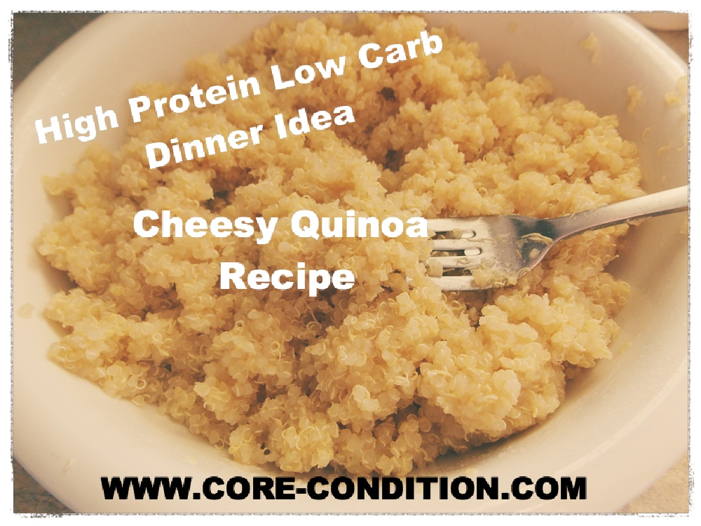 high protein low carb dinner recipe cheesy quinoa core conditioning. Black Bedroom Furniture Sets. Home Design Ideas