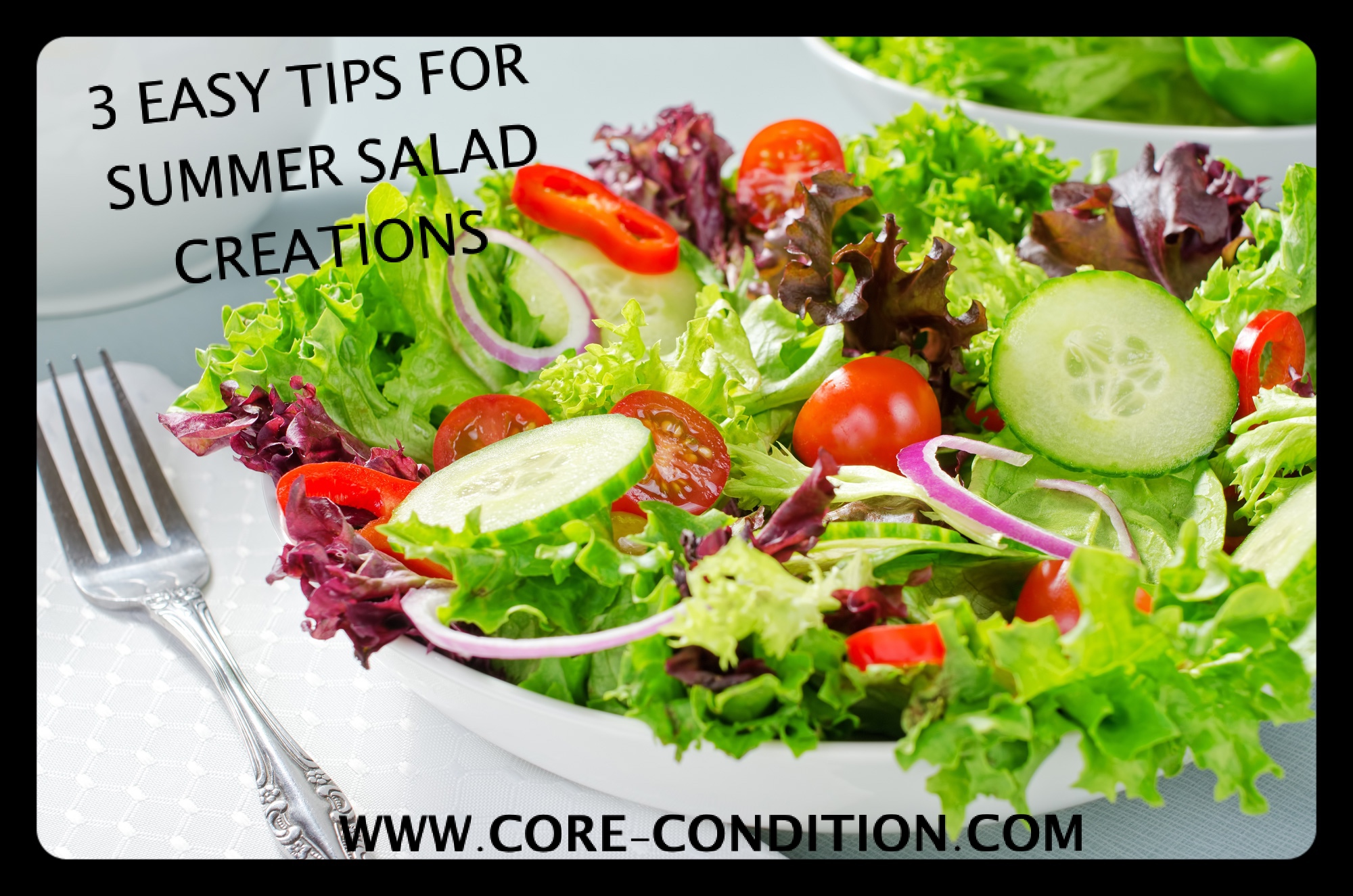 3 Tips For Easy Summer Salad Creation