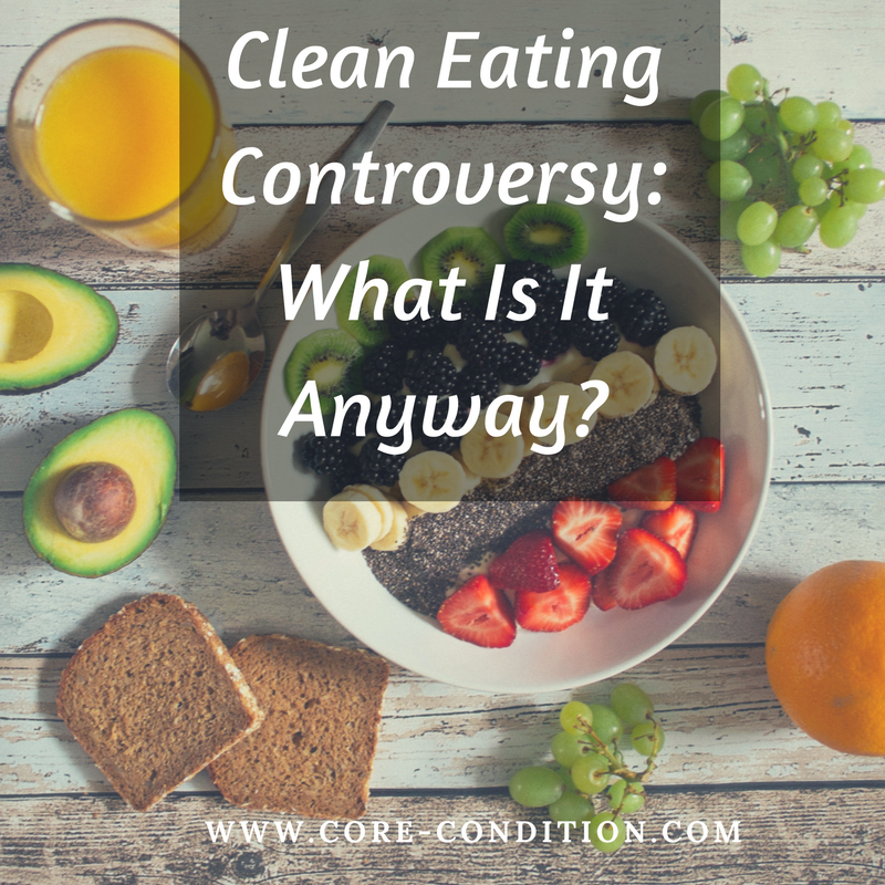Clean Eating Controversy – What is it anyway?